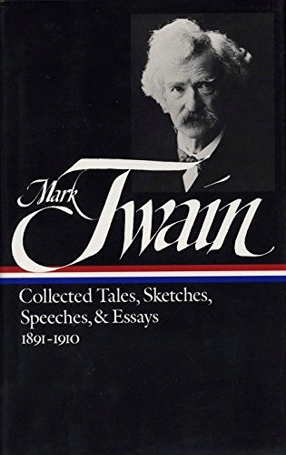 Mark Twain: Collected Tales, Sketches, Speeches, and Essays: Volume 2: 1891-1910 (Library of America)