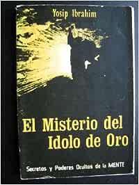 EL MISTERIO DEL ÍDOLO DE ORO: Amazon.es: IBRAHIM, Yosip