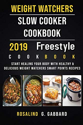 Weight Watchers Freestyle Slow Cooker Cookbook 2019: Start Healing Your Body With Healthy & Delicious Weight Watchers Smart Points Recipes