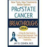 """Prostate Cancer Breakthroughs 2014: New Tests, New Treatments, Better Options: A Step-by-Step Guide to Cutting-Edge Diagnostic Tests and 12 Medically-Proven Treatments"