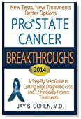 """""""Prostate Cancer Breakthroughs 2014: New Tests, New Treatments, Better Options: A Step-by-Step Guide to Cutting-Edge Diagnostic Tests and 12 Medically-Proven Treatments"""