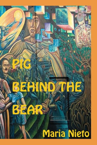 Pig Behind The Bear. By Maria Nieto. Edited by Jose Hernandez and Yasmeen Namazie (La Mujer latina Series)
