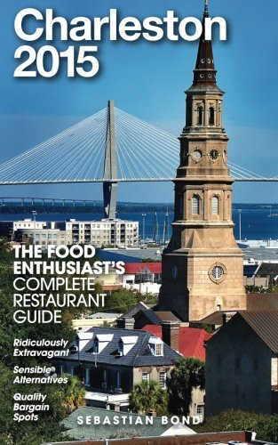Charleston - 2015 (The Food Enthusiast's Complete Restaurant Guide)