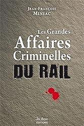 Les grandes affaires criminelles du rail