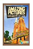 Amazing Pictures and Facts About Ho Chi Minh City: The Most Amazing Fact Book for Kids About Ho Chi Minh City (Kid's U)