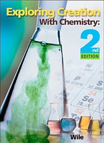 Exploring Creation With Chemistry by Jay L. Wile Published by Apologia Educational Ministries 2nd (second) edition (2003) Hardcover