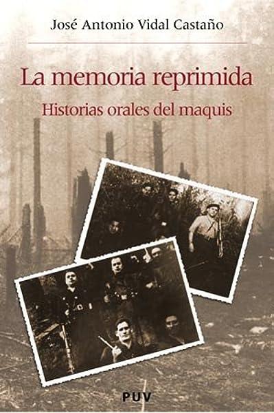 La memoria reprimida: Historias orales del maquis: 7 Història i Memòria del Franquisme: Amazon.es: Vidal Castaño, José Antonio: Libros