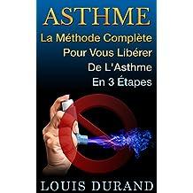 Asthme: La Méthode Complète Pour Vous En Libérer En 3 Étapes (French Edition)
