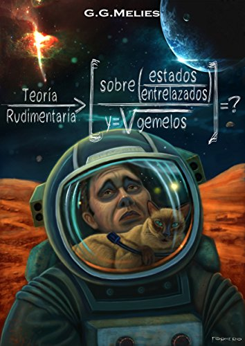 TEORIA RUDIMENTARIA SOBRE ESTADOS ENTRELAZADOS Y GEMELOS.: La cuestión Schrödinger (Spanish Edition)