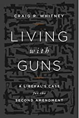 Living with Guns: A Liberal's Case for the Second Amendment Hardcover
