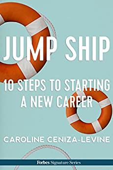Jump Ship: 10 Steps To Starting A New Career by [Ceniza-Levine, Caroline]