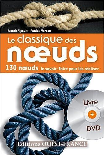 Le classique des noeuds : 130 noeuds, le savoir faire pour les réaliser