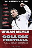 Urban Meyer vs. College Football: The Case for College Football's Greatest Coach