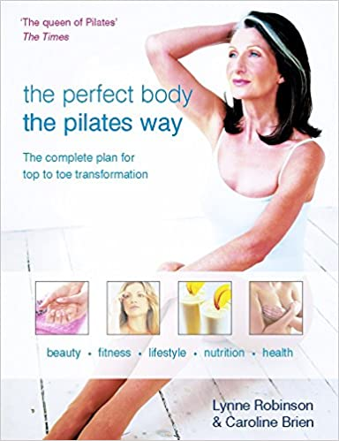 Perfect Body the Pilates Way: Complete Plan for Top to Toe Transformation