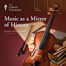 Music as a Mirror of History Speech by  The Great Courses Narrated by Professor Robert Greenberg
