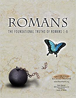 Romans the Foundational Truths of Romans 1-8
