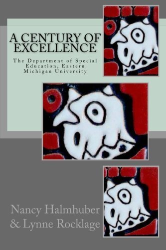 A Century of Excellence The Department of Special Education: The Department of Special Education, Eastern Michigan University by Nancy Halmhuber Ph.D. (2014-05-04)