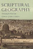 Scriptural Geography: Portraying the Holy Land (Tauris Historical Geography)