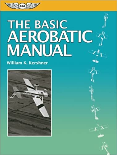 The basic aerobatic manual the flight manuals series william k the basic aerobatic manual the flight manuals series william k kershner 9781560276173 amazon books fandeluxe Image collections