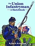 The Union Infantryman, Alan Archambault, 1455619205