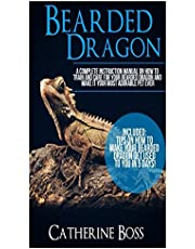 Bearded Dragon: A Complete Instruction Manual On How To Train And Care For Your Bearded Dragon And Make It Your Most Adorable Pet Ever Included: Tips ... Your Bearded Dragon Get Used To You In 5 Days
