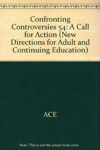Confronting Controversies in Challenging Times: A Call for Action (J-B ACE Single Issue                                                       Adult & Continuing Education)