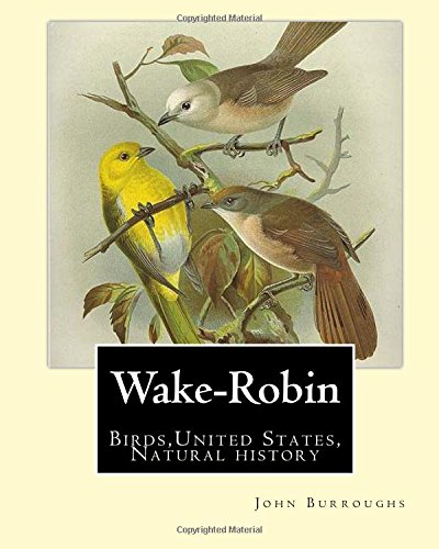 Wake-Robin. By:John Burroughs: Birds,United States, Natural history