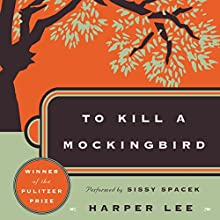 To Kill a Mockingbird  Audiobook by Harper Lee Narrated by Sissy Spacek