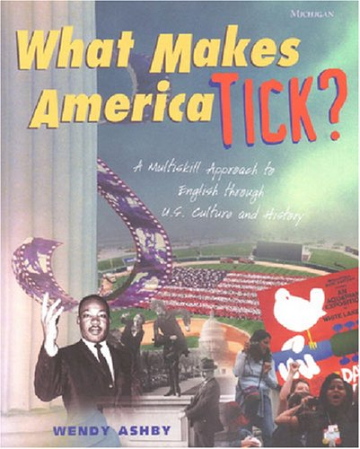 What Makes America Tick?: A Multiskill Approach to English through U.S. Culture and History