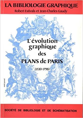 En ligne téléchargement La Bibliologie graphique : L'évolution graphique des plans de Paris (1530-1798) pdf, epub