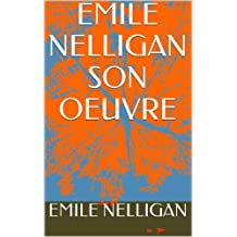 EMILE NELLIGAN      SON OEUVRE (French Edition)