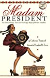 img - for Madam President: The Extraordinary, True (and Evolving) Story of Women in Politics book / textbook / text book
