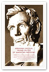 Abraham Lincoln: Friend or Foe of Freedom?