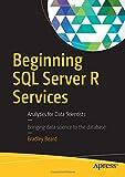 Beginning SQL Server R Services: Analytics for Data Scientists