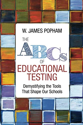 The ABCs of Educational Testing: Demystifying the Tools That Shape Our Schools (NULL)