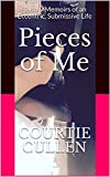 Pieces of Me: Teensy Memoirs of an Eccentric, Submissive Life
