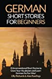 German Short Stories For Beginners: 8 Unconventional Short Stories to Grow Your Vocabulary and Learn German the Fun Way! (Volume 1) (German Edition)