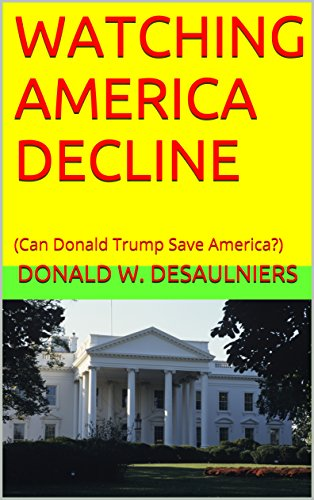 WATCHING AMERICA DECLINE: (Can Donald Trump Save America?)