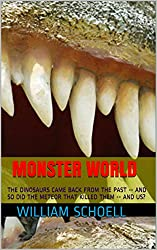 Monster World: The Dinosaurs Came Back From the Past -- So Did the Meteor that Killed Them -- and May Kill Us!