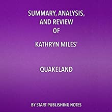 Summary, Analysis, and Review of Kathryn Miles' Quakeland: On the Road to America's Next Devastating Earthquake Audiobook by Start Publishing Notes Narrated by Michael Gilboe