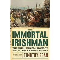 Immortal Irishman: The Irish Revolutionary Who Became an American Hero