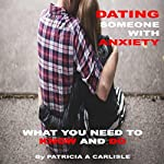 Dating Someone with Anxiety: What You Need to Know and Do | Patricia A Carlisle