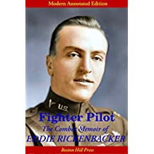 Fighter Pilot: The Combat Memoir of Eddie Rickenbacker (Air Combat Bestseller, Modern Annotated Edition; Expanded & Illustrated with color maps and photos.)