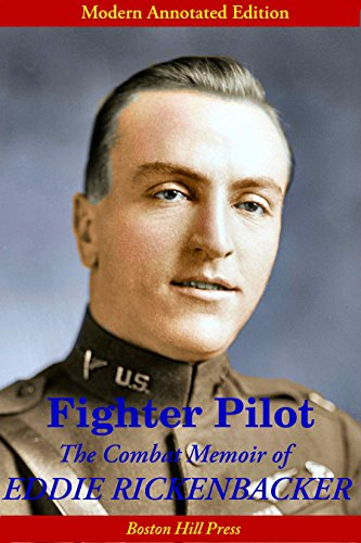 Fighter Pilot: The Combat Memoir of Eddie Rickenbacker (Modern Expanded Edition, Illustrated in Color)