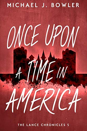 Once Upon A Time In America (The Lance Chronicles - 5)