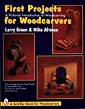 img - for First Projects for Woodcarvers: A Pictorial Introduction to Woodcarving (Schiffer Book for Woodcarvers) by Larry Green (1996-02-01) book / textbook / text book