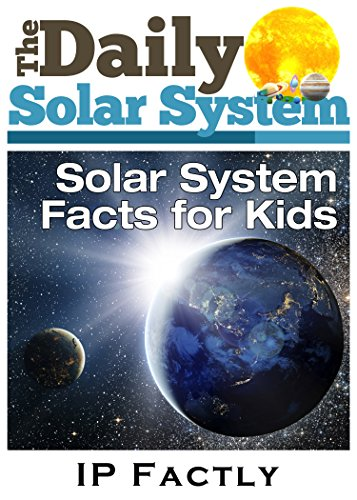 The Daily Solar System - Facts for Kids - Great Images in a Newspaper-Style  - Solar System Books for Kids (Newspaper Facts for Kids Book 6)