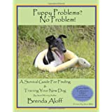 Puppy Problems? No Problem!: A Survival Guide for Finding and Training Your New Dog