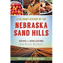 A Culinary History of the Nebraska Sand Hills: Recipes & Recollections from Prairie Kitchens (American Palate)
