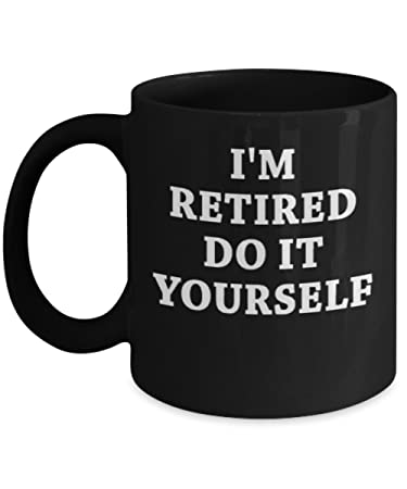 Amazon im retired do it yourself mug black 11 oz im im retired do it yourself mug black 11 oz i solutioingenieria Gallery